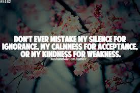 dont mistake my kindness